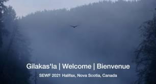 Gilakas'la | Welcome | Bienvenue - SEWF2021 Halifax, Nova Scotia, Canada