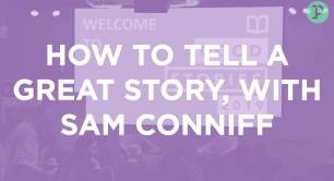 """F*CK IT, I'LL WRITE A BOOK"": HOW TO TELL A GREAT STORY WITH SAM CONNIFF"