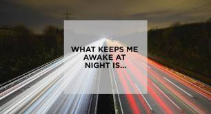 Secrets of Leadership: What keeps me awake at night is...
